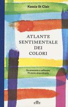 Atlante sentimentale dei colori. Da amaranto a zafferano 75 storie straordinarie. Con shopper in omaggio.pdf