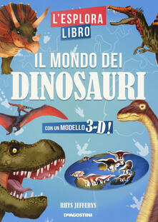 Promoartpalermo.it Il mondo dei dinosauri. L'esploralibro. Ediz. a colori Image