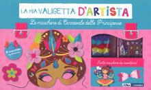 Letterarioprimopiano.it Le maschere di carnevale delle principesse. La mia valigetta d'artista. Ediz. a colori. Con gadget Image