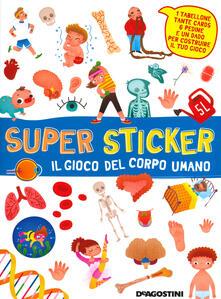 Rallydeicolliscaligeri.it Il gioco del corpo umano. Super sticker. Con adesivi. Ediz. a colori Image