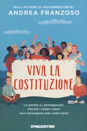 Copertina  Viva la Costituzione : le parole e i protagonisti. Perchè i nostri valori non rimangano solo sulla carta