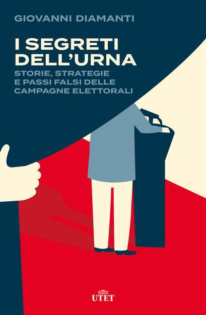 I segreti dell'urna. Storie, strategie e passi falsi delle campagne  elettorali - Giovanni Diamanti - Libro - UTET - | IBS