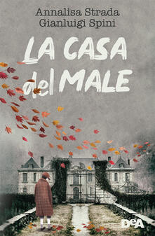 La casa del male - Annalisa Strada,Gianluigi Spini - copertina