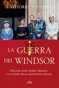 La La guerra dei Windsor. William, Kate, Harry, Meghan e il futuro della monarchia inglese - Sabadin Vittorio - wuz.it