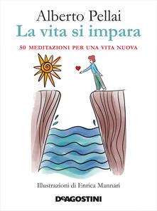 La vita si impara. 50 meditazioni per una vita nuova - Alberto Pellai - copertina