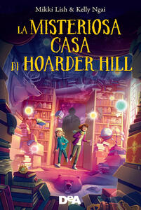 Libro La misteriosa casa di Hoarder Hill Mikki Lish Kelly Ngai