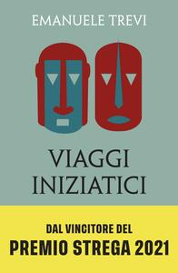 Libro Viaggi iniziatici. Percorsi, pellegrinaggi, riti e libri Emanuele Trevi