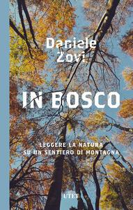 Libro In bosco. Leggere la natura su un sentiero di montagna Daniele Zovi