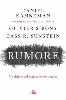 Libro Rumore. Un difetto del ragionamento umano Daniel Kahneman Olivier Sibony Cass R. Sunstein