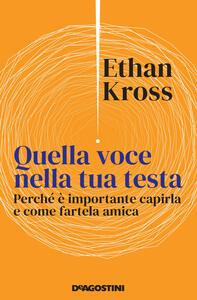 Libro Quella voce nella tua testa. Perché è importante capirla e come fartela amica Ethan Kross