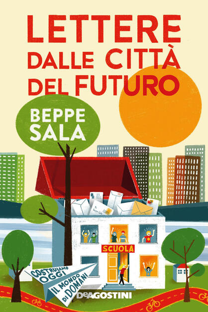 Lettere dalle città del futuro. Costruiamo oggi il mondo di domani - Beppe  Sala - Libro - De Agostini - | IBS