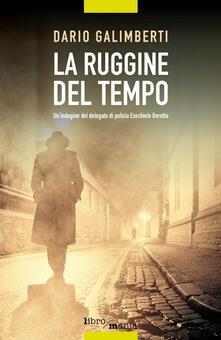 La ruggine del tempo. Un'indagine del delegato di polizia Ezechiele Beretta - Dario Galimberti - copertina