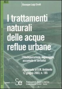 Libro I trattamenti naturali delle acque reflue urbane. Fitodepurazine, lagunaggio, accumulo in serbatoi G. Luigi Cirelli