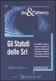 Gli statuti delle srl. Con CD-ROM - Sebastiano Di Diego,Fabrizio Micozzi,Orietta Zagaglia - copertina
