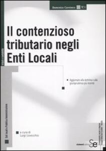 Il contenzioso tributario negli enti locali. Aggiornato alla dottrina e alla giurisprudenza più recente