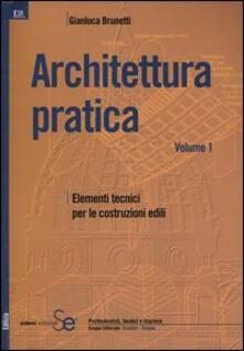 Architettura pratica. Vol. 1: Elementi tecnici per le costruzioni edili..pdf