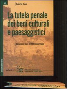 Libro La tutela penale dei beni culturali e paesaggistici Roberto Rossi