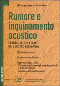 Libro Rumore e inquinamento acustico. Principi, norme e prassi del controllo ambientale Giuseppe Luvrano , Fabio Senes
