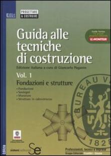 Equilibrifestival.it Guida alle tecniche di costruzione. Vol. 1: Fondazioni e strutture. Fondazioni, sostegni, murature, strutture in calcestruzzo. Image