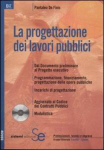La progettazione dei lavori pubblici. Con CD-ROM