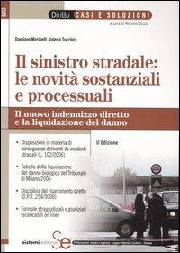 Il Il sinistro stradale: le novità sostanziali e processuali. Il nuovo indennizzo diretto e la liquidazione del danno - Marinelli Damiano Tocchio Valeria - wuz.it