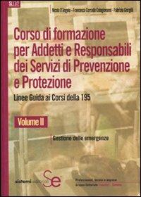 Corso di formazione per addetti e responsabili dei servizi di prevenzione e protezione. Linee guida ai corsi della 195. Vol. 2: Gestione delle emergenze.