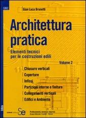 Architettura pratica. Vol. 2: Elementi tecnici per le costruzioni edili.