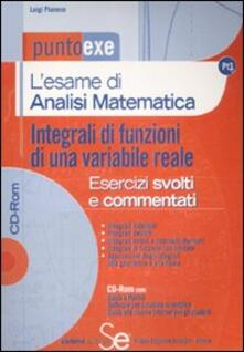 L esame di analisi matematica. Integrali di funzioni di una variabile reale. Esercizi svolti e commentati. Con CD-ROM.pdf