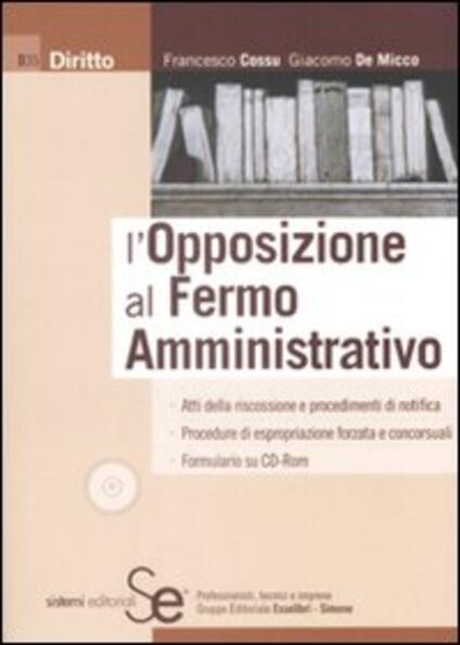 L' opposizione al fermo amministrativo. Con CD-ROM - Francesco Cossu,Giacomo De Micco - copertina