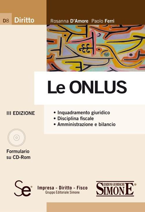 Le Onlus. Inquadramento giuridico. Disciplina fiscale. Amministrazione e bilancio. Con CD-ROM