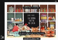 Come fare... la birra fatta in casa. Guida completa al mondo della birra e alle tecniche per produrla.pdf