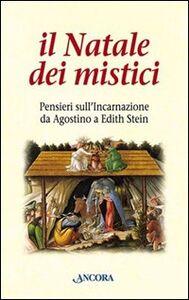 Libro Il Natale dei mistici. Pensieri sull'Incarnazione da Agostino a Edith Stein