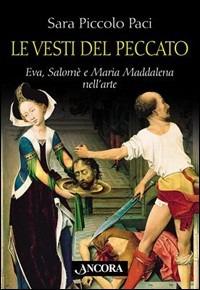 Le Le vesti del peccato. Eva, Salomè e Maria Maddalena nell'arte - Piccolo Paci Sara - wuz.it