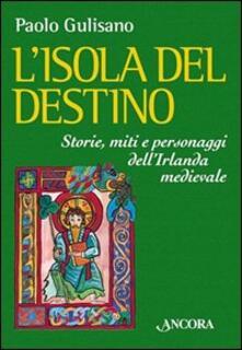 L' isola del destino. Storie, miti e personaggi dell'Irlanda medievale - Paolo Gulisano - copertina