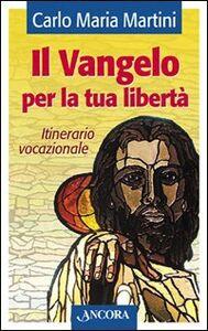 Libro Il Vangelo per la tua libertà. Itinerario vocazionale Carlo Maria Martini