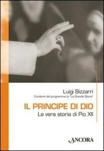 Il principe di Dio. La vera storia di Pio XII