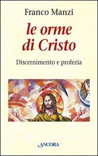 Le Le orme di Cristo. Discernimento e profezia - Manzi Franco - wuz.it