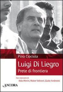 Foto Cover di Luigi di Liegro. Prete di frontiera, Libro di Pino Ciociola, edito da Ancora