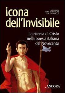 Foto Cover di Icona dell'invisibile. La ricerca di Cristo nella poesia italiana del Novecento, Libro di Giovanni B. Gandolfo, edito da Ancora