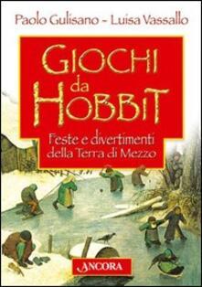 Giochi da Hobbit. Feste e divertimenti dalla Terra di Mezzo - Paolo Gulisano,Luisa Vassallo - copertina