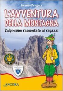 L' avventura della montagna. L'alpinismo raccontato ai ragazzi