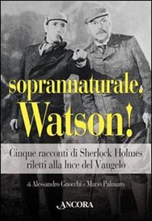 Soprannaturale, Watson! Cinque racconti di Sherlock Holmes riletti alla luce del Vangelo.pdf