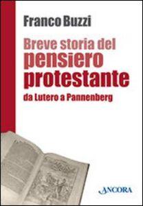Foto Cover di Breve storia del pensiero protestante. Da Lutero a Pannenberg, Libro di Franco Buzzi, edito da Ancora