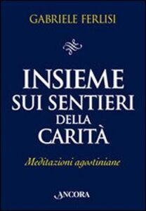 Libro Insieme sui sentieri della carità. Meditazioni agostiniane Gabriele Ferlisi