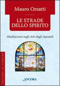 Le strade dello spirito. Meditazioni sugli Atti degli Apostoli