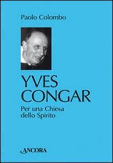 Yves Congar. Per una Chiesa dello Spirito.pdf