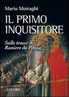 Il primo inquisitore. Sulle tracce di Raniero da Ponza - Mario Moiraghi - copertina