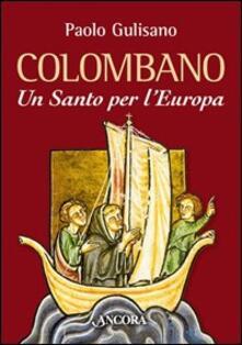 San Colombano. Un santo per l'Europa - Paolo Gulisano - copertina