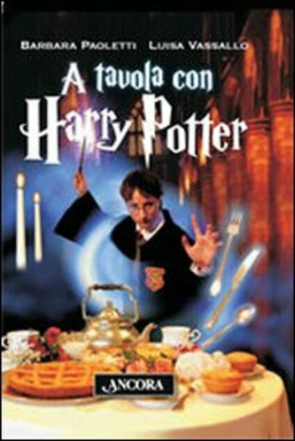 A tavola con Harry Potter - Barbara Paoletti,Luisa Vassallo - copertina