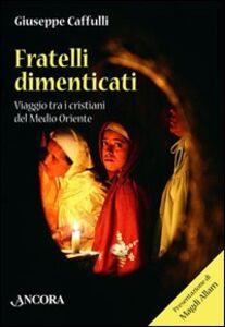 Foto Cover di Fratelli dimenticati. Viaggio tra i cristiani del Medio Oriente, Libro di Giuseppe Caffulli, edito da Ancora